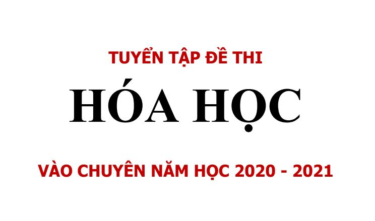 tuyen-tap-de-thi-hoa-hoc-vao-lop-10-chuyen-nam-hoc-2020-2021
